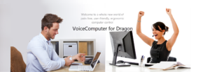 Welcome to a whole new world of pain-free, user-friendly, ergonomic computer control - VoiceComputer for Dragon